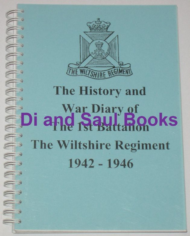 The History and War Diary of The 1st Battalion The Wiltshire Regiment 1942-46